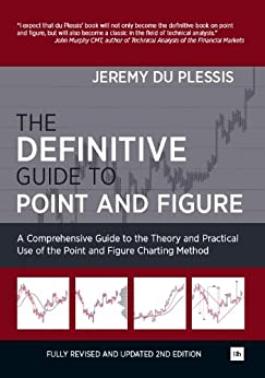 The Definitive Guide to Point and Figure: A Comprehensive Guide to the Theory and Practical Use of the Point and Figure Charting Method von [du Plessis, Jeremy]