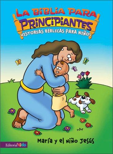 Maria Y El Nino Jesus (Biblia Para Principiantes S.) por Zondervan Publishing