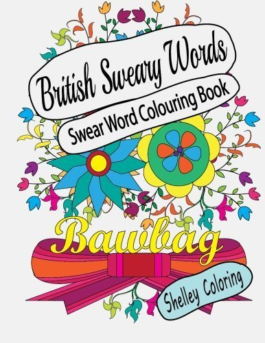 Swear Word Colouring Book: British Sweary Words: Hilarious Sweary Adult Coloring Book Designs For Stress Relief And Fun by Shelley Coloring (2016-05-23)