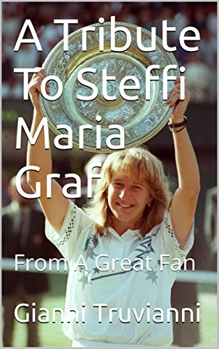 A Tribute To Steffi Maria Graf: From A Great Fan (Gianni Truvianni's Sports Book 3) (English Edition) por Gianni Truvianni