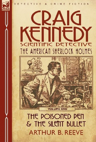 Craig Kennedy-Scientific Detective: Volume 1-The Poisoned Pen & the Silent Bullet by Arthur B. Reeve (2010-02-18)