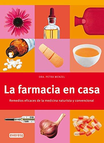 La farmacia en casa: Remedios eficaces de la medicina naturista y convencional. (Manuales Everest) por Wenzel  Petra