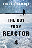 The Boy from Reactor 4 by Orest Stelmach