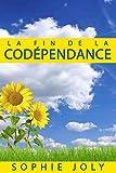 Image de Codépendance: La Fin de la Codépendance: Comment arrêter de Contrôler et Inciter les A