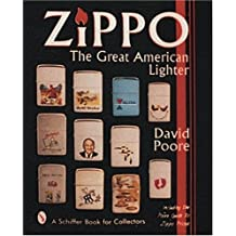 Zippo: The Great American Lighter : Including the Poore Guide to Zippo Prices (Schiffer Book for Collectors) by David Poore (1997-04-01)