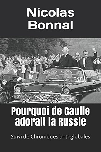 Pourquoi de Gaulle adorait la Russie: Suivi de Chroniques anti-globales