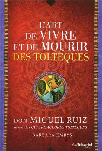 L'art de vivre et de mourir des Toltèques : Histoire d'une découverte par Miguel Ruiz