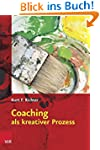 Coaching als kreativer Prozess: Werkb...
