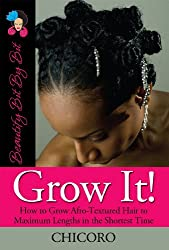 Grow It: How to Grow Afro-Textured Hair to Maximum Lengths in the Shortest Time (Beautify Bit by Bit Book 1) (English Edition)