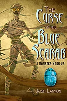 The Curse of the Blue Scarab: A Monster Mash-up by [Lanyon, Josh]