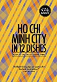Ho Chi Minh City In 12 Dishes: How to eat like you live there (Culinary travel guide)