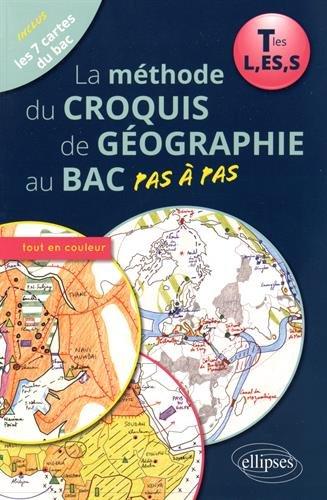 La Méthode du Croquis de Géographie au Bac Pas à Pas Tles L,ES,S Les 7 Cartes du Bac Tout en Couleur