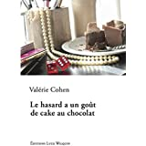 Le hasard a un goût de cake au chocolat de Valérie Cohen