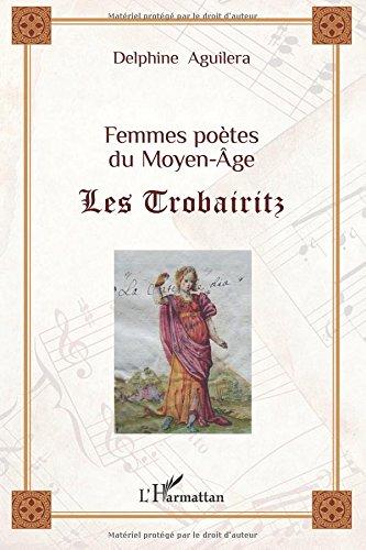 Femmes Poetes du Moyen Age les Trobairitz