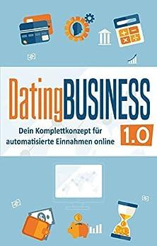 DatingBusiness 1.0: Dein Komplettkonzept für automatisierte Einnahmen online (online geld verdienen, online business aufbauen, geld verdienen im internet)