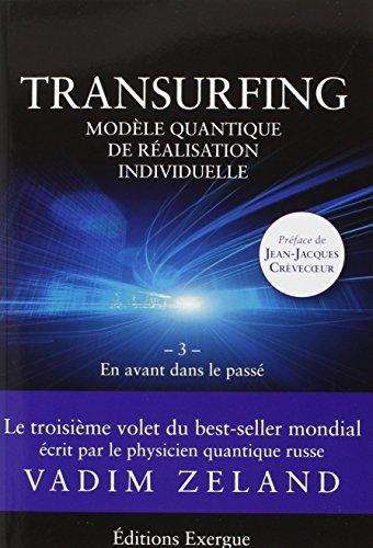 Transurfing, modèle quantique de développement personnel : Tome 3, En avant dans le passé