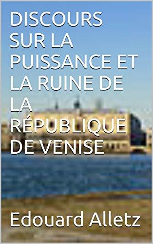DISCOURS SUR  LA PUISSANCE ET LA RUINE DE LA RÉPUBLIQUE DE VENISE