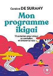 Mon programme ikigai: 12 semaines pour mieux se connaître et trouver sa voie