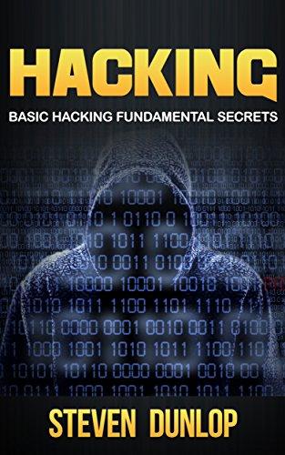 Hacking: Basic Hacking Fundamental Secrets (English Edition) por Steven Dunlop