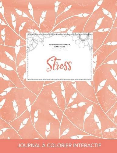 Journal de Coloration Adulte: Stress (Illustrations D'Animaux Domestiques, Coquelicots Peche) par Courtney Wegner