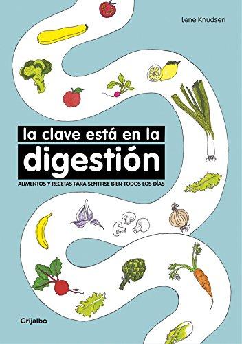 La clave está en la digestión: Alimentos y recetas para sentirse bien todos los días (Vivir mejor)