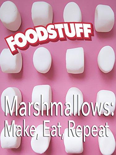 Marshmallows: Make, Eat, Repeat