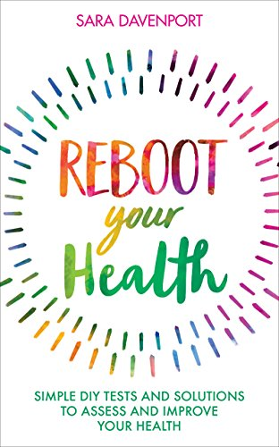 Reboot Your Health: Simple DIY Tests and Solutions to Assess and Improve Your Health