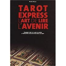Tarot Express, l'art de lire l'avenir : Comment tirer les lames soi-même et développer son intuition grâce au tarot