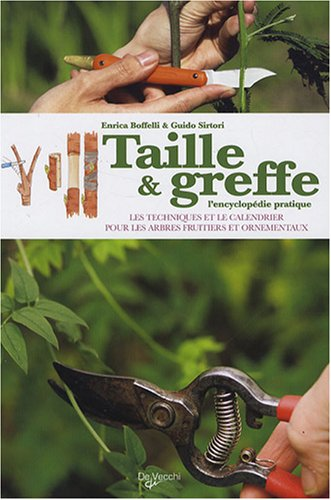 Taille et greffe : L'encyclopédie pratique par Enrica Boffelli