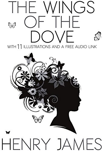 The Wings of the Dove: With 11 Illustrations and a Free Audio...