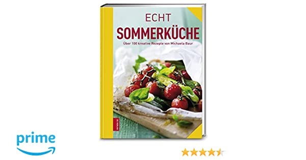 Echt Sommerküche: Über 100 kreative Rezepte ECHT Kochbücher: Amazon ...