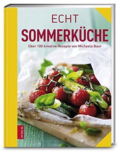 Echt Sommerküche: Über 100 kreative Rezepte (ECHT Kochbücher)