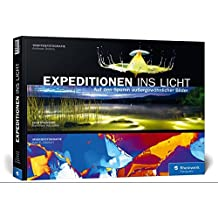Expeditionen ins Licht: Auf den Spuren außergewöhnlicher Bilder