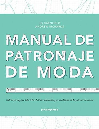 Manual de patronaje de moda. Todo lo que hay que saber sobre el diseño, adaptación y personalización de los patrones de costura
