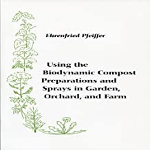 Using the Biodynamic Compost Preparations and Sprays in Garden, Orchard, and Farm (English Edition)