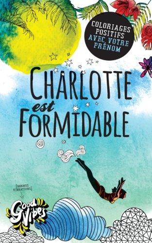 Charlotte est formidable: Coloriages positifs avec votre prénom par Procrastineur