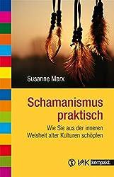 Schamanismus praktisch: Wie Sie aus der inneren Weisheit alter Kulturen schöpfen (vak kompakt)