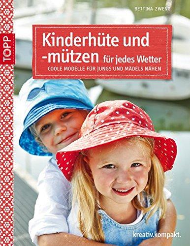 Kinderhüte und -mützen für jedes Wetter: Coole Modelle für Jungs und Mädels nähen (kreativ.kompakt.)