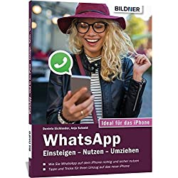 WhatsApp - Einsteigen, Nutzen, Umziehen - leicht gemacht: Aktuelle Version - speziell für das Apple iPhone