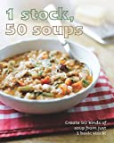 1 Stock, 50 Soups: Create 50 kinds of Soup from Just 1 Basic Stock! by Linda Doeser (1-Sep-2009) Hardcover