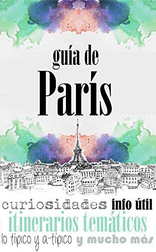 GUÍA DE PARÍS: Para viajeros primerizos y reincidentes par  Letizia Cassetta, Roberto Serantes Rodríguez
