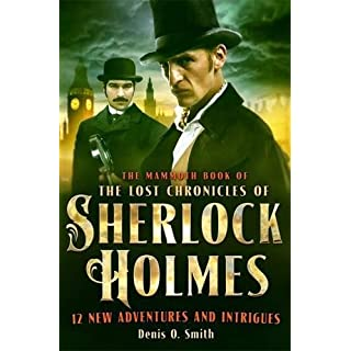 The Mammoth Book of The Lost Chronicles of Sherlock Holmes (Mammoth Books) by Denis O. Smith (2014-01-16)