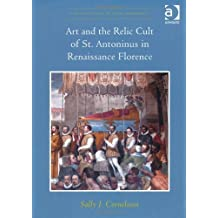 Art and the Relic Cult of St. Antoninus in Renaissance Florence (Visual Culture in Early Modernity) by Sally J. Cornelison (2012-09-21)