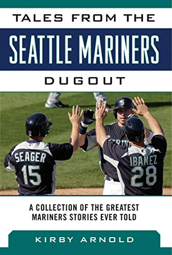 Tales from the Seattle Mariners Dugout: A Collection of the Greatest Mariners Stories Ever Told (Tales from the Team Book 1) (English Edition)