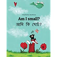 Am I small? Ami ki chota?: Children's Picture Book English-Bengali (Bilingual Edition)