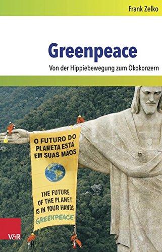 Greenpeace: Von der Hippiebewegung zum Ökokonzern (Umwelt und Gesellschaft, Band 7)