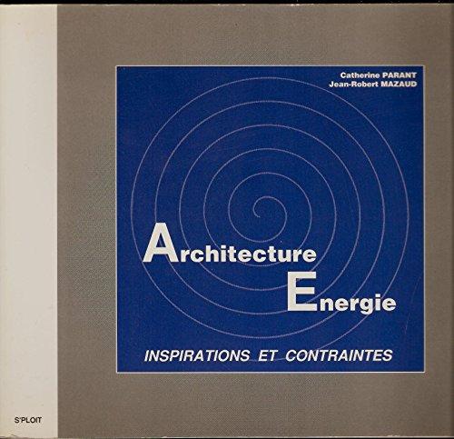 Architecture Energie - Inspirations et contraintes - Catherine Parant et Jean-Robert Mazaud