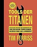 Tools der Titanen: Die Taktiken, Routinen und Gewohnheiten der Weltklasse-Performer, Ikonen und Milliard�re Bild