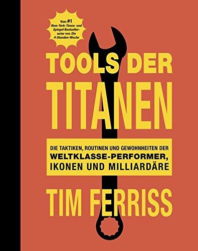tools-der-titanen-die-taktiken-routinen-und-gewohnheiten-der-weltklasse-performer-ikonen-und-milliar