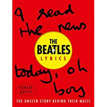 The Beatles Lyrics: The Unseen Story Behind Their Music